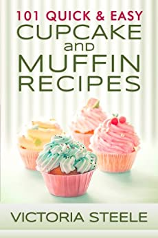 101 Quick & Easy Cupcake and Muffin Recipes by [Steele, Victoria]
