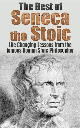 The Best of Seneca the Stoic: Life Changing Lessons from the Famous Roman Stoic Philosopher (Seneca the younger, Letters From a Stoic, Stoicism, Seneca the Stoic, Classic Literature, Greek Book 1)