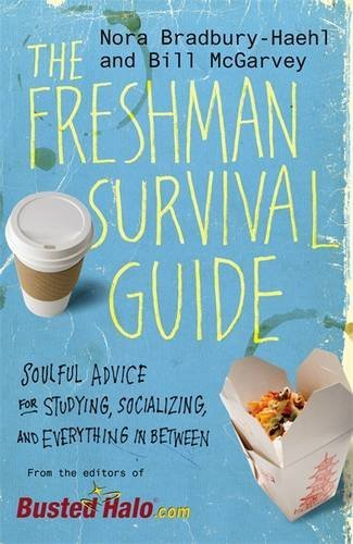 The Freshman Survival Guide: Soulful Advice for Studying, Socializing, and Everything In Between by Nora Bradbury-Haehl (2011-04-07)