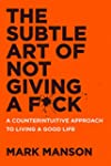 The Subtle Art of Not Giving a F*ck:...