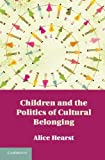 img - for Children and the Politics of Cultural Belonging by Hearst, Alice (2012) Hardcover book / textbook / text book