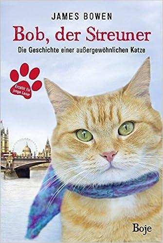 Bob Der Streuner Die Geschichte Einer Außergewöhnlichen Katze