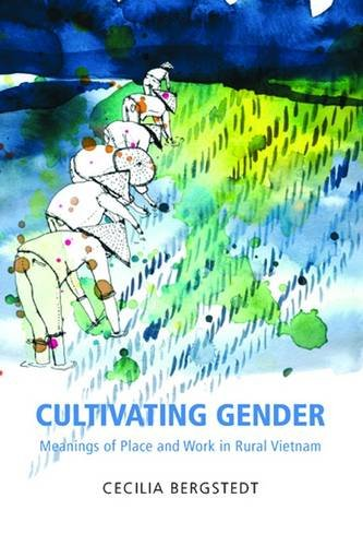Cultivating Gender: Meanings of Place and Work in Rural Vietnam (Gendering Asia) by NIAS Press