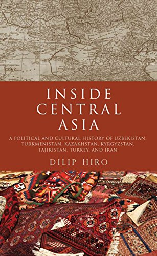 Inside Central Asia: A Political and Cultural History of Uzbekistan, Turkmenistan, Kazakhstan, Kyrgyz stan, Tajikistan, Turkey, and Iran
