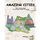 Amazing Cities : Adult Coloring Books Of Cityscapes Around The World: Splendid Creative Designs,Travel cities,beautiful design Doodle,Cities Coloring Book (Coloring Books For Stress Relieving and Relaxing Volume 2)