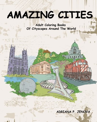 Amazing Cities : Adult Coloring Books Of Cityscapes Around The World: Splendid Creative Designs,Travel cities,beautiful design Doodle,Cities Coloring ... For Stress Relieving and Relaxing Volume 2)