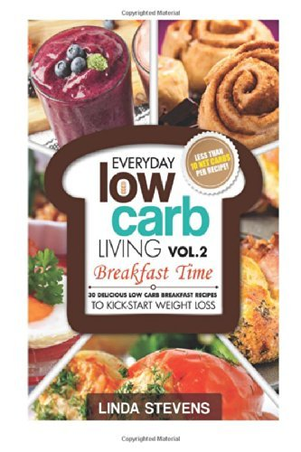 Read Online By Linda Stevens Low Carb Living Breakfast Time: 30 Delicious Low Carb Breakfast Recipes to Kick-Start Weight Loss (V [Paperback] pdf