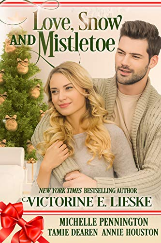 Love, Snow and Mistletoe: Four Sweet Christmas Romance Novellas by [Lieske, Victorine E., Pennington, Michelle, Dearen, Tamie, Houston, Annie]