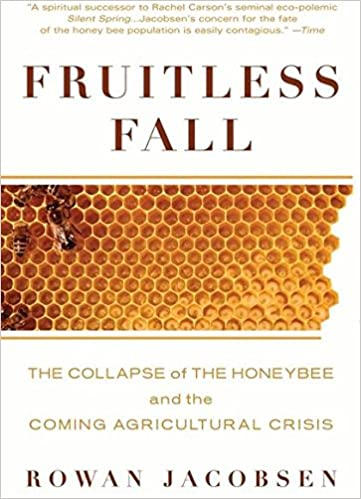 bb849831f6 Fruitless Fall  The Collapse of the Honey Bee and the Coming Agricultural  Crisis  Rowan Jacobsen  9781596916395  Amazon.com  Books