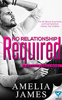 No Relationship Required (A Warning Labels Novel Book 2) by [James, Amelia]