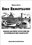 Eine Ermittlung: Fragen an Peter Weiss und an die Literatur des Holocaust