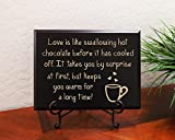 Love is like swallowing hot chocolate before it has cooled off. It takes you by surprise at first, but keeps you warm for a long time! Decorative Carved Wood Sign Quote, Black