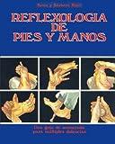 Reflexologia de Pies y Manos: Una guia de autoayuda para multiples dolencias (Spanish Edition)