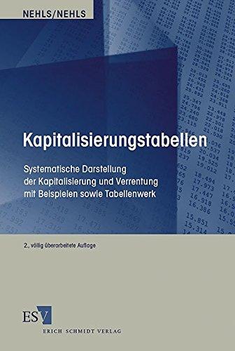 Kapitalisierungstabellen: Systematische Darstellung der Kapitalisierung und Verrentung mit Beispielen sowie Tabellenwerk