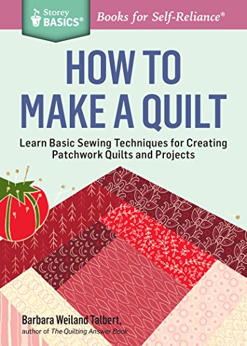 (How to Make a Quilt: Learn Basic Sewing Techniques for Creating Patchwork Quilts and Projects. A Storey BASICS® Title)