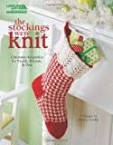 The Stockings Were Knit  (Leisure Arts #4962): Christmas Keepsakes for Family, Friends & Pets