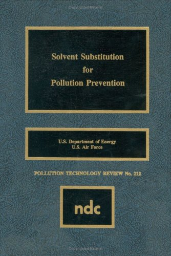 Solvent Substitution for Pollution Prevention (Pollution Technology Review) (No. 212)