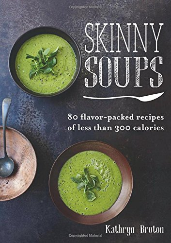 Download Skinny Soups: 80 Flavor-packed Recipes of Less than 300 Calories PDF