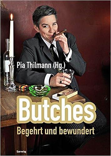 Thilmann, Pia (Hg.) - Butches: Begehrt und bewundert