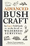 Advanced Bushcraft An Expert Field Guide to the Art of Wilderness Survival