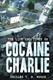 The Life and Times of Cocaine Charlie