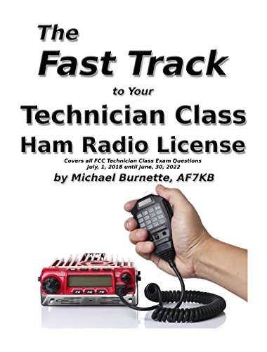 - The Fast Track to Your Technician Class Ham Radio License: Covers all FCC Technician Class Exam Questions July, 1, 2018 until June, 30, 2022 (Fast Track Ham License Series)