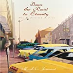Down the Road to Eternity: New & Selected Fiction   M. A. C. Farrant