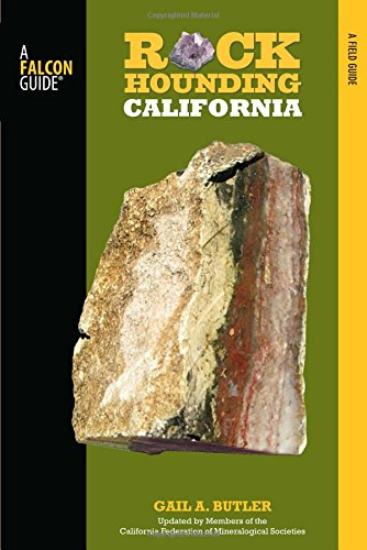 Rockhounding California, 2nd: A Guide to the State's Best Rockhounding Sites (Rockhounding Series) (Best Hiking Spots In Southern California)