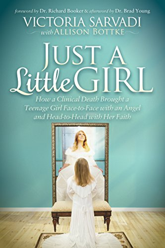 Just a Little Girl: How a Clinical Death Brought a Teenage Girl Face-to-Face With An Angel and Head-to-Toe with Her Faith (The Earth Turned To Bring Us Closer)