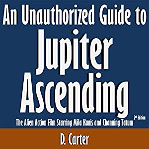 An Unauthorized Guide to Jupiter Ascending Audiobook