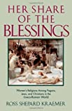 img - for Her Share of the Blessings: Women's Religions among Pagans, Jews, and Christians in the Greco-Roman World (Oxford Paperbacks) by Ross Shepard Kraemer (1994-01-20) book / textbook / text book
