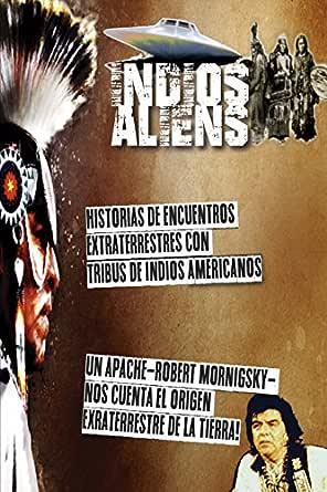 Indios y Aliens: Nativos americanos, extraterrestres y ovnis. eBook: Rojas, Moises: Amazon.es: Tienda Kindle