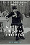 #10: Matters of Vital Interest: A Forty-Year Friendship with Leonard Cohen