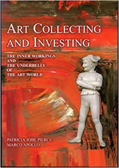 Book Art Collecting and Investing, The Inner Workings and the Underbelly of the Art World