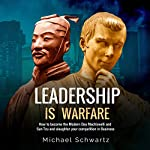 Leadership Is Warfare: How to Become the Modern-Day Machiavelli and Sun Tzu and Slaughter Your Competition in Business | Michael Schwartz