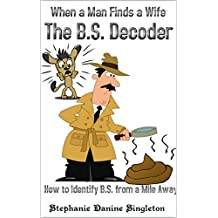The B.S Decoder: How to Identify B.S. from a Mile Away (When a Man Finds a Wife Book 2)