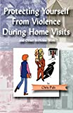Protecting Yourself from Violence During Home Visits and Other In-Home Work, Chris Puls, 1412036941