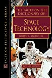 The Facts on File Dictionary of Space Technology, Joseph A. Angelo, 0816052239