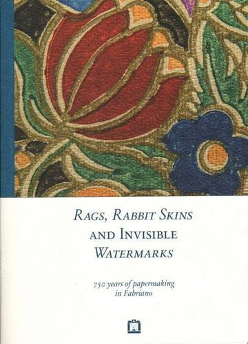 Read Online Rags, Rabbit Skins and Invisible Watermarks - 750 Years of Papermaking in Fabriano pdf