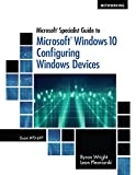 Microsoft Specialist Guide to Microsoft Windows 10 (Exam 70-697, Configuring Windows Devices) (MindTap Course List)