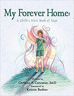 My Forever Home: A Childs First Book of Yoga: Corinne A ...