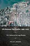Life Between Two Deaths, 1989-2001, Phillip E. Wegner, 0822344734