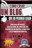 capa de Como Criar Um Blog Que as Pessoas Leiam: Como Criar Um Website, Escrever Sobre Um Topico Que AMA, Desenvolver Um Grupo de Leitores Fieis, E Fazer Dinh