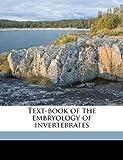 Text-Book of the Embryology of Invertebrates, Eugen Korschelt and Karl Heider, 117189063X