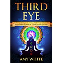 Third Eye: Simple Techniques to Awaken Your Third Eye Chakra With Guided Meditation, Kundalini, and Hypnosis (psychic abilities, spiritual enlightenment)