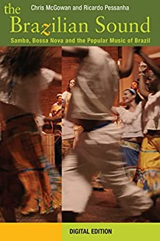 The Brazilian Sound: Samba, Bossa Nova and the Popular Music of Brazil (English Edition) por [McGowan, Chris, Pessanha, Ricardo]