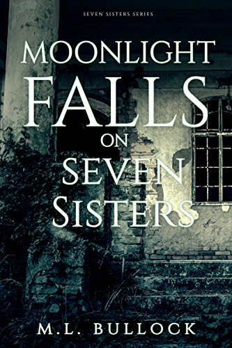 Book: Moonlight Falls on Seven Sisters (Seven Sisters Series Book 2) by ML Bullock