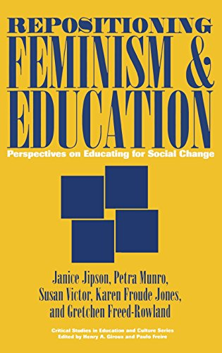 Repositioning Feminism & Education: Perspectives on Educating for Social Change (Critical Studies in Education & Culture)