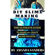 DIY Slime Making: The Ultimate Guide to Make 20+ Crazy Slime Recipes