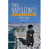 Paris Napoléon(s) : Guide du Paris des deux empereurs